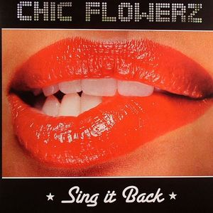 CF 044 - CHIC FLOWERZ Records - CHIC FLOWERS - Sing It Back